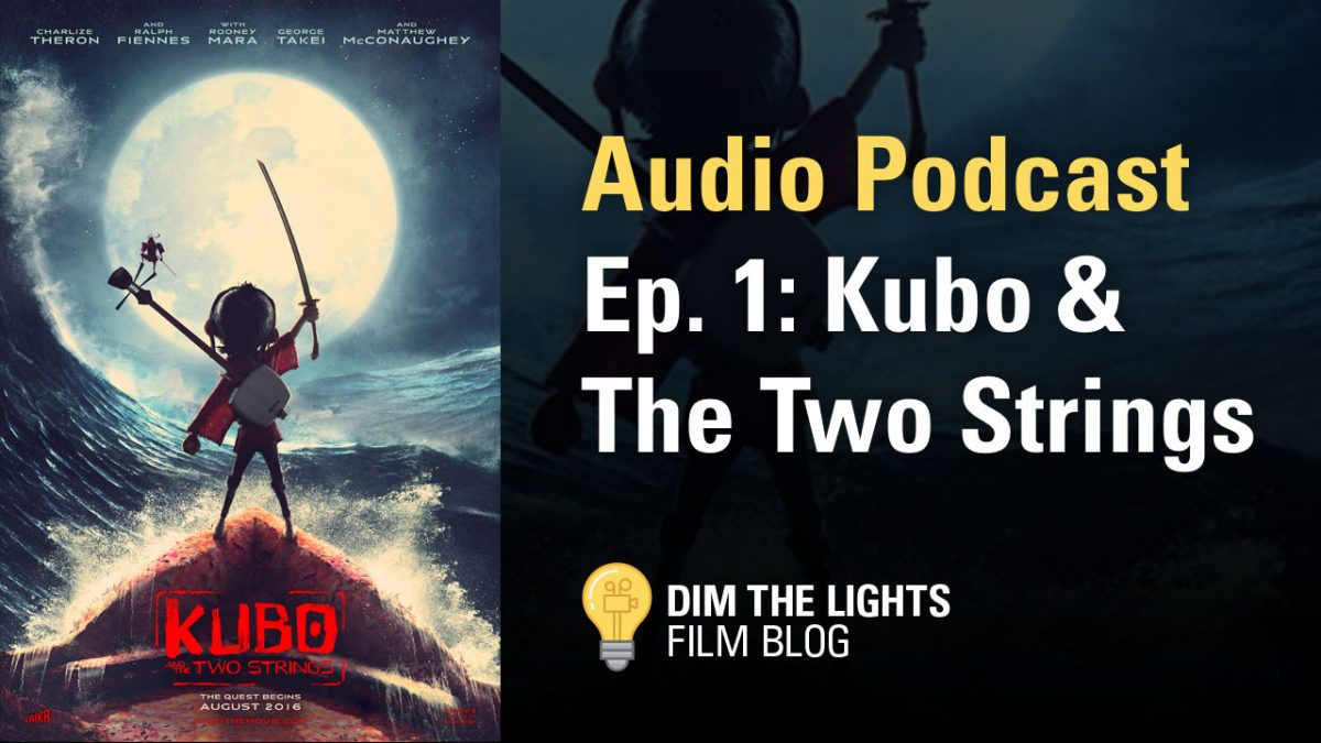 Ep. 1: Kubo & The Two Strings Review | Dim The Lights Audio Podcast