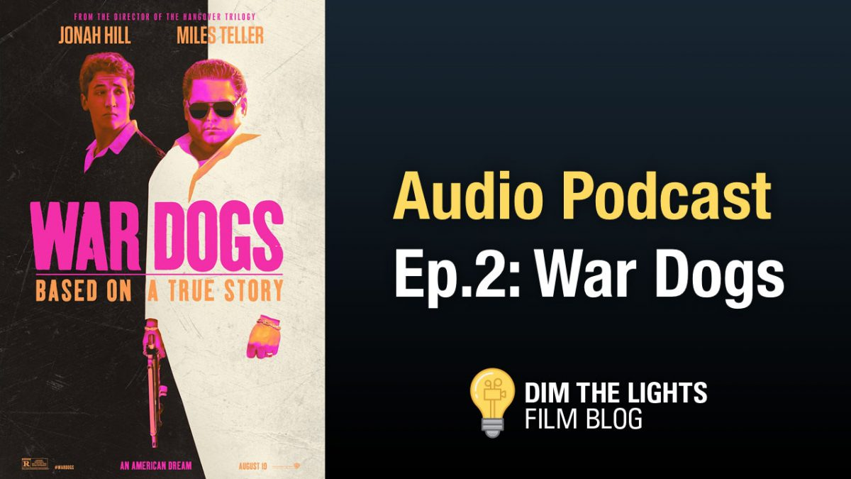 War Dogs Review | Dim The Lights Podcast Ep.2