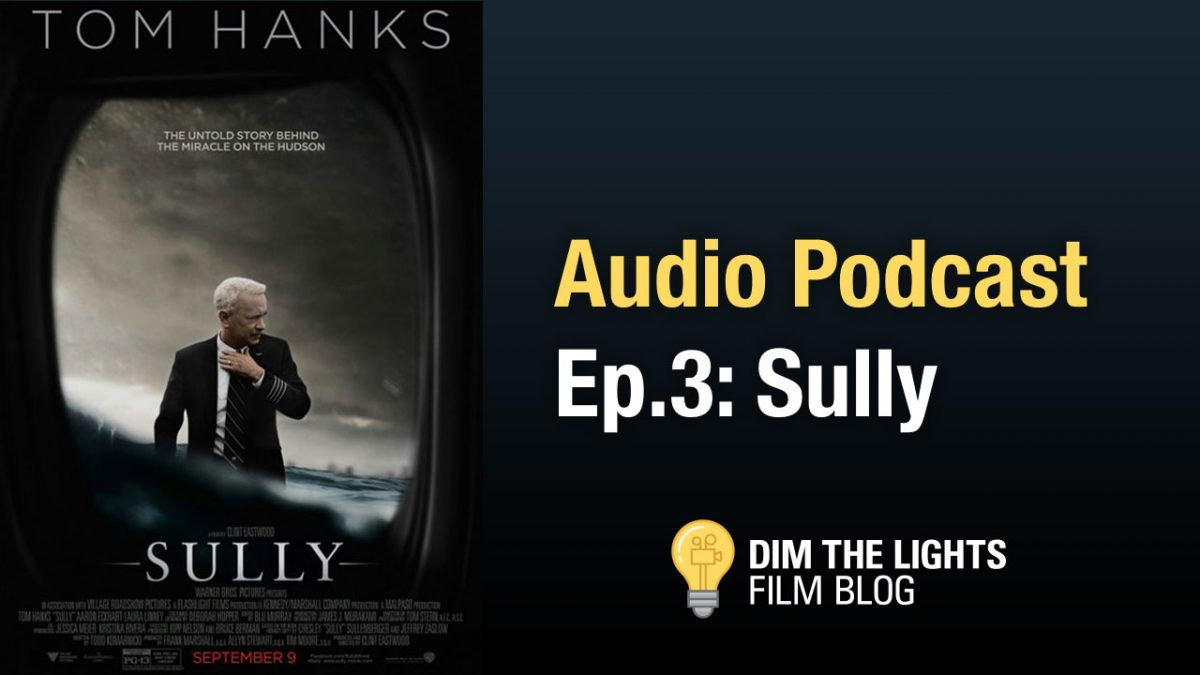 Sully Review | Dim The Lights Podcast Ep.3