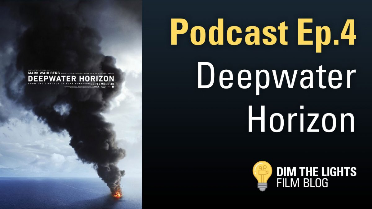 Deepwater Horizon | Dim The Lights Podcast Ep.4