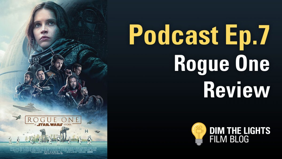 Rogue One Review | Dim The Lights Podcast Ep.7