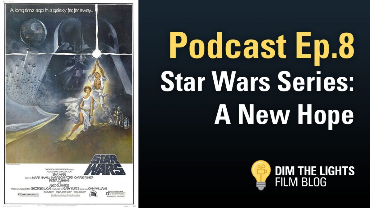 Star Wars Series: A New Hope | Dim The Lights Film Blog Ep.8