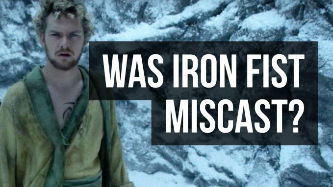 Iron Fist Miscast In Netflix Iron Fist Show? We Discuss.