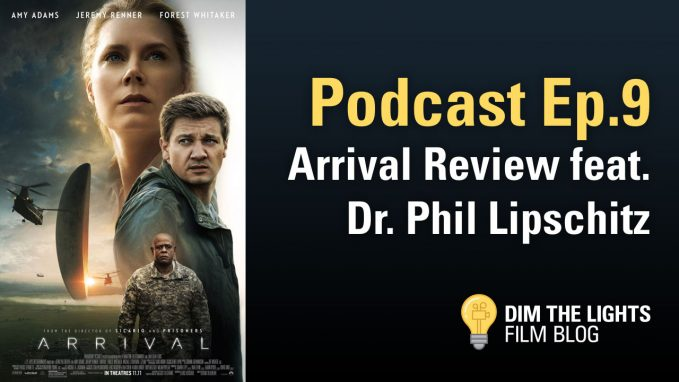 Arrival Review featuring Dr. Phil Lipschitz | Dim The Lights Film Blog Episode 9